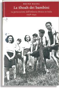 La Shoah dei bambini. La persecuzione dell'infanzia ebraica in Italia. 1938-1945 di Bruno Maida